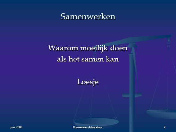 juni 2008Kouwenaar Advocatuur2 Samenwerken Waarom moeilijk doen als het samen kan Loesje