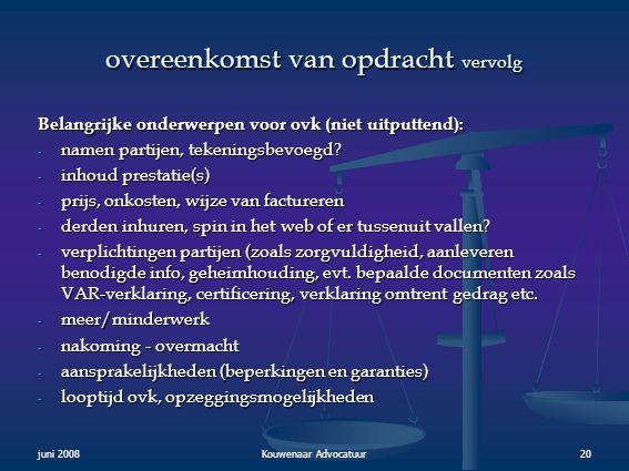juni 2008Kouwenaar Advocatuur20 overeenkomst van opdracht vervolg Belangrijke onderwerpen voor ovk (niet uitputtend): - namen partijen, tekeningsbevoe