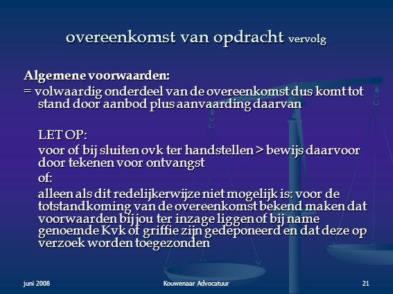 juni 2008Kouwenaar Advocatuur21 overeenkomst van opdracht vervolg Algemene voorwaarden: = volwaardig onderdeel van de overeenkomst dus komt tot stand