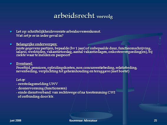 juni 2008Kouwenaar Advocatuur25 arbeidsrecht vervolg  Let op: schriftelijkheidsvereiste arbeidsovereenkomst. Wat zet je er in ieder geval in?  Belan