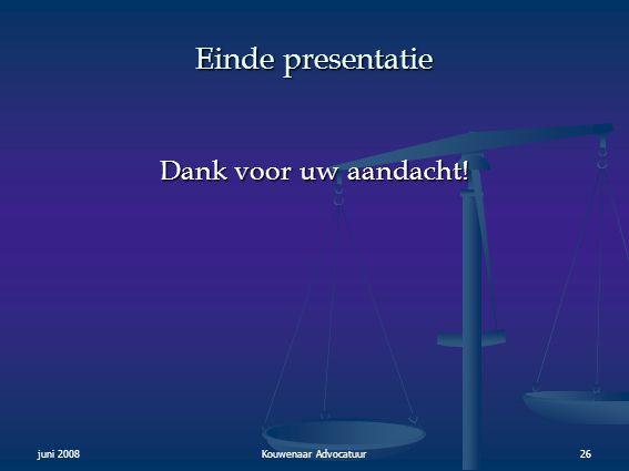 juni 2008Kouwenaar Advocatuur26 Einde presentatie Dank voor uw aandacht!