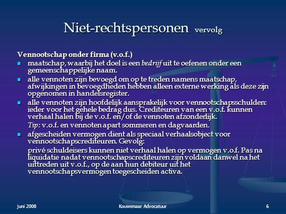 juni 2008Kouwenaar Advocatuur6 Niet-rechtspersonen vervolg Vennootschap onder firma (v.o.f.)  maatschap, waarbij het doel is een bedrijf uit te oefen
