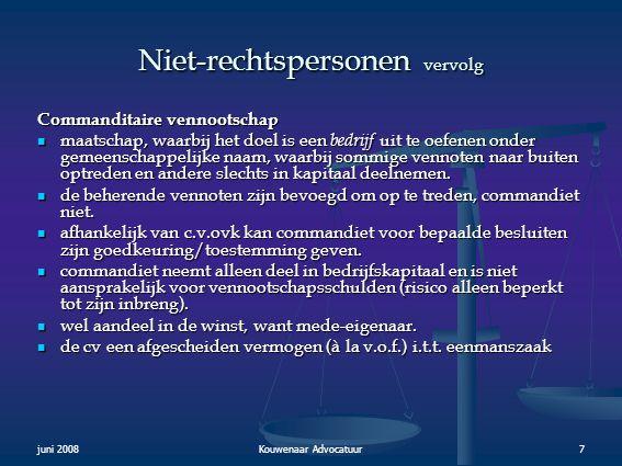 juni 2008Kouwenaar Advocatuur7 Niet-rechtspersonen vervolg Commanditaire vennootschap  maatschap, waarbij het doel is een bedrijf uit te oefenen onde