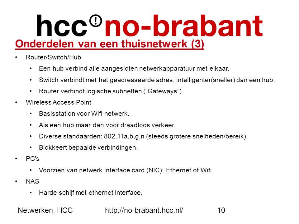 Netwerken_HCChttp://no-brabant.hcc.nl/10 Onderdelen van een thuisnetwerk (3) •Router/Switch/Hub • Een hub verbind alle aangesloten netwerkapparatuur m