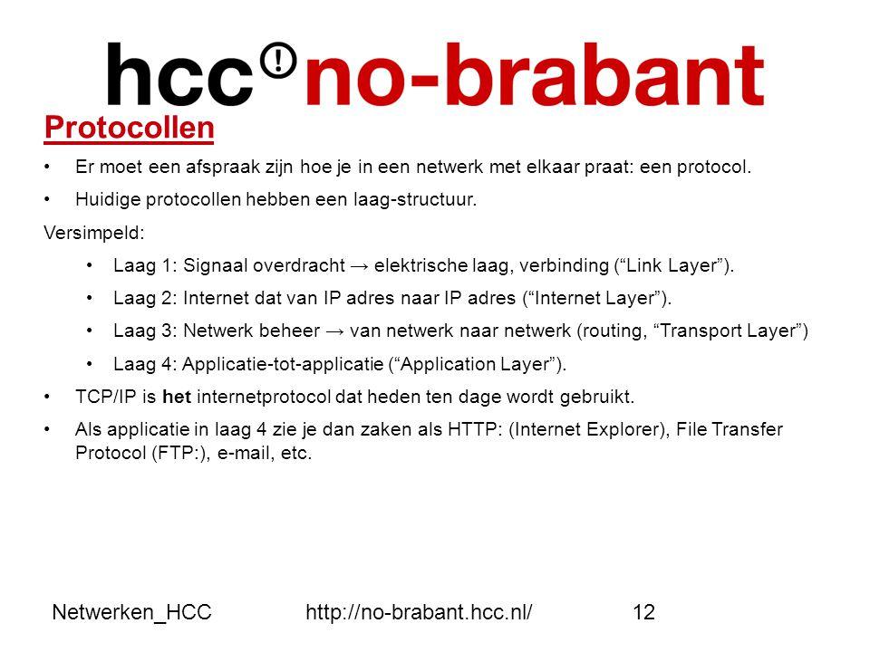 Netwerken_HCChttp://no-brabant.hcc.nl/12 Protocollen •Er moet een afspraak zijn hoe je in een netwerk met elkaar praat: een protocol. •Huidige protoco