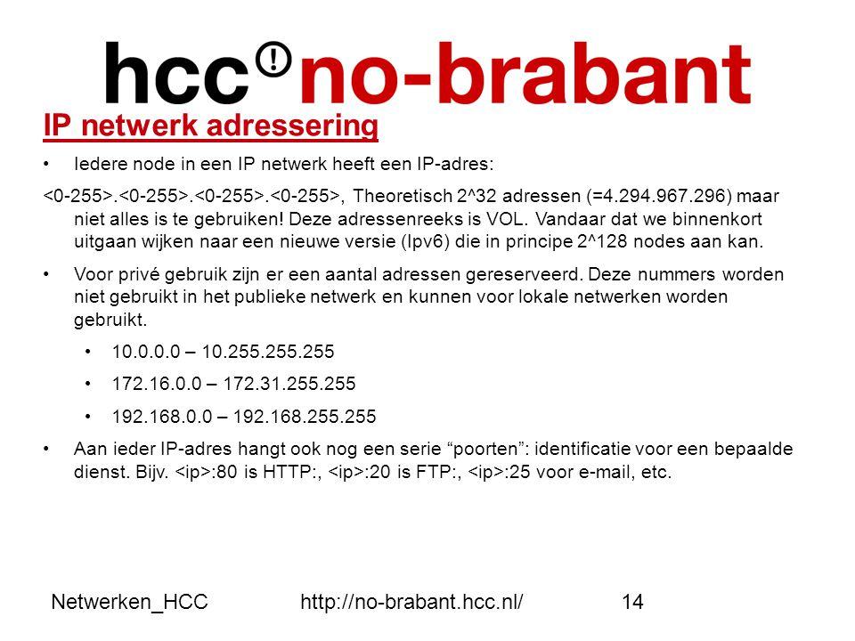 Netwerken_HCChttp://no-brabant.hcc.nl/14 IP netwerk adressering •Iedere node in een IP netwerk heeft een IP-adres:..., Theoretisch 2^32 adressen (=4.2