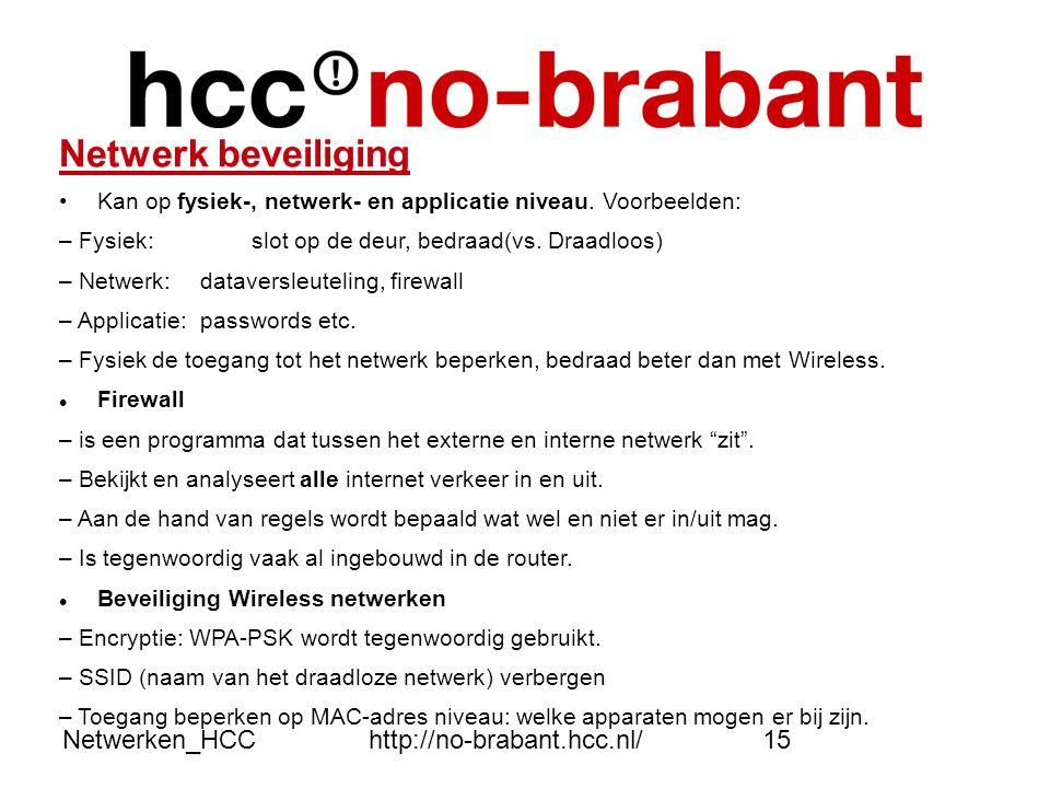 Netwerken_HCChttp://no-brabant.hcc.nl/15 Netwerk beveiliging •Kan op fysiek-, netwerk- en applicatie niveau. Voorbeelden: – Fysiek: slot op de deur, b