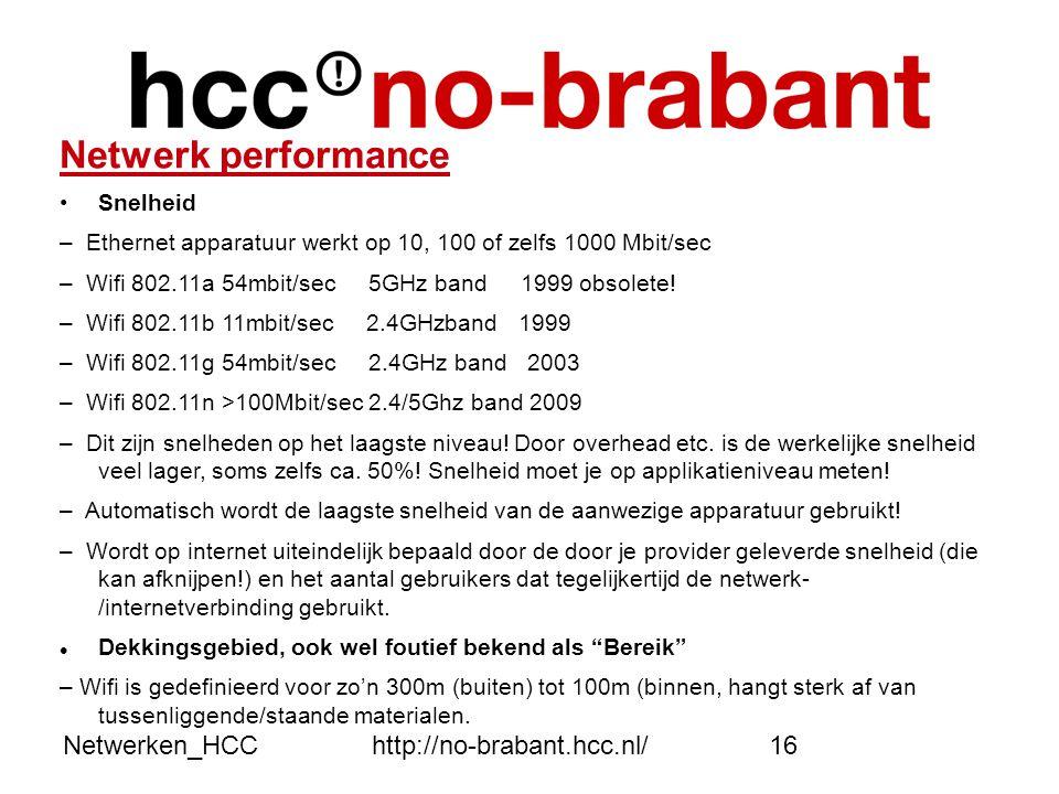 Netwerken_HCChttp://no-brabant.hcc.nl/16 Netwerk performance •Snelheid – Ethernet apparatuur werkt op 10, 100 of zelfs 1000 Mbit/sec – Wifi 802.11a 54