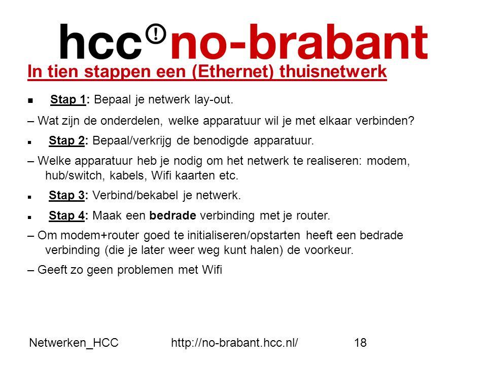 Netwerken_HCChttp://no-brabant.hcc.nl/18 In tien stappen een (Ethernet) thuisnetwerk  Stap 1: Bepaal je netwerk lay-out. – Wat zijn de onderdelen, we