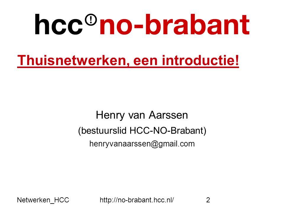 Netwerken_HCChttp://no-brabant.hcc.nl/2 Thuisnetwerken, een introductie! Henry van Aarssen (bestuurslid HCC-NO-Brabant) henryvanaarssen@gmail.com