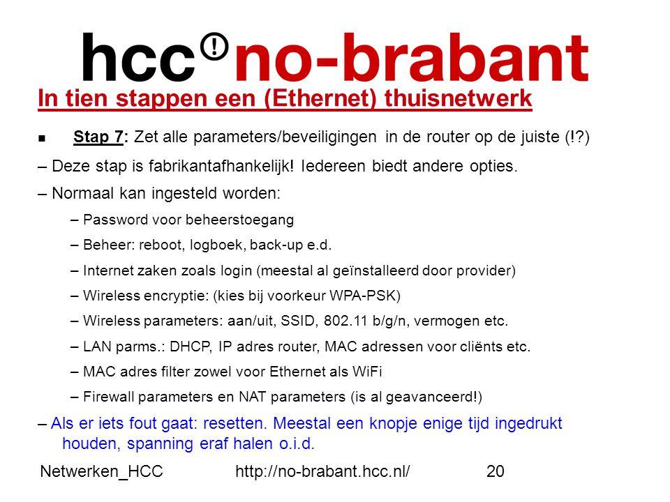 Netwerken_HCChttp://no-brabant.hcc.nl/20 In tien stappen een (Ethernet) thuisnetwerk  Stap 7: Zet alle parameters/beveiligingen in de router op de ju
