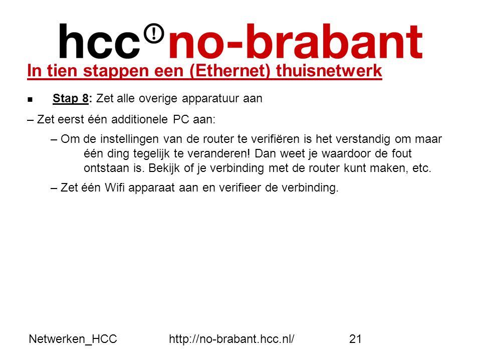 Netwerken_HCChttp://no-brabant.hcc.nl/21 In tien stappen een (Ethernet) thuisnetwerk  Stap 8: Zet alle overige apparatuur aan – Zet eerst één additio