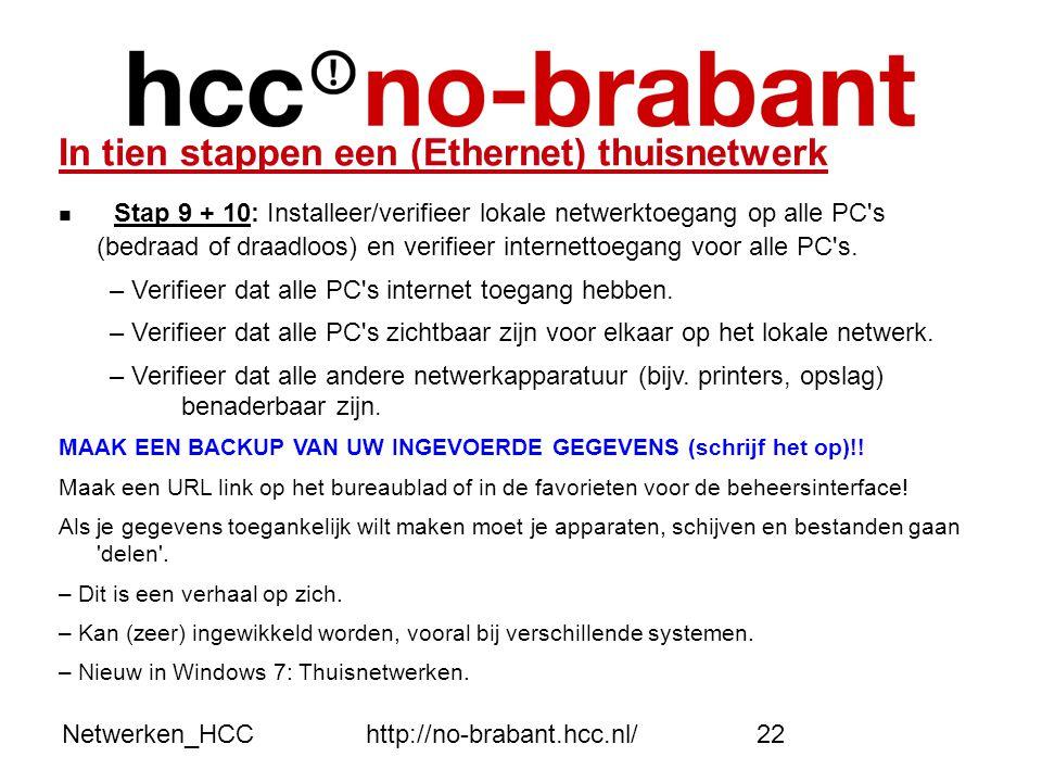 Netwerken_HCChttp://no-brabant.hcc.nl/22 In tien stappen een (Ethernet) thuisnetwerk  Stap 9 + 10: Installeer/verifieer lokale netwerktoegang op alle