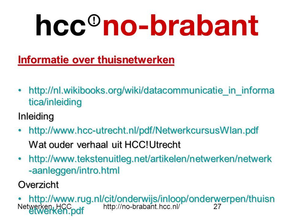 Netwerken_HCChttp://no-brabant.hcc.nl/27 Informatie over thuisnetwerken •http://nl.wikibooks.org/wiki/datacommunicatie_in_informa tica/inleiding Inlei