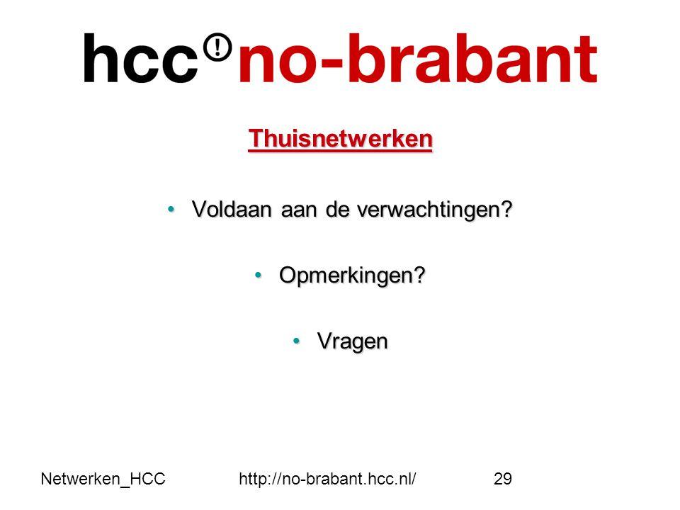 Netwerken_HCChttp://no-brabant.hcc.nl/29 Thuisnetwerken •Voldaan aan de verwachtingen? •Opmerkingen? •Vragen