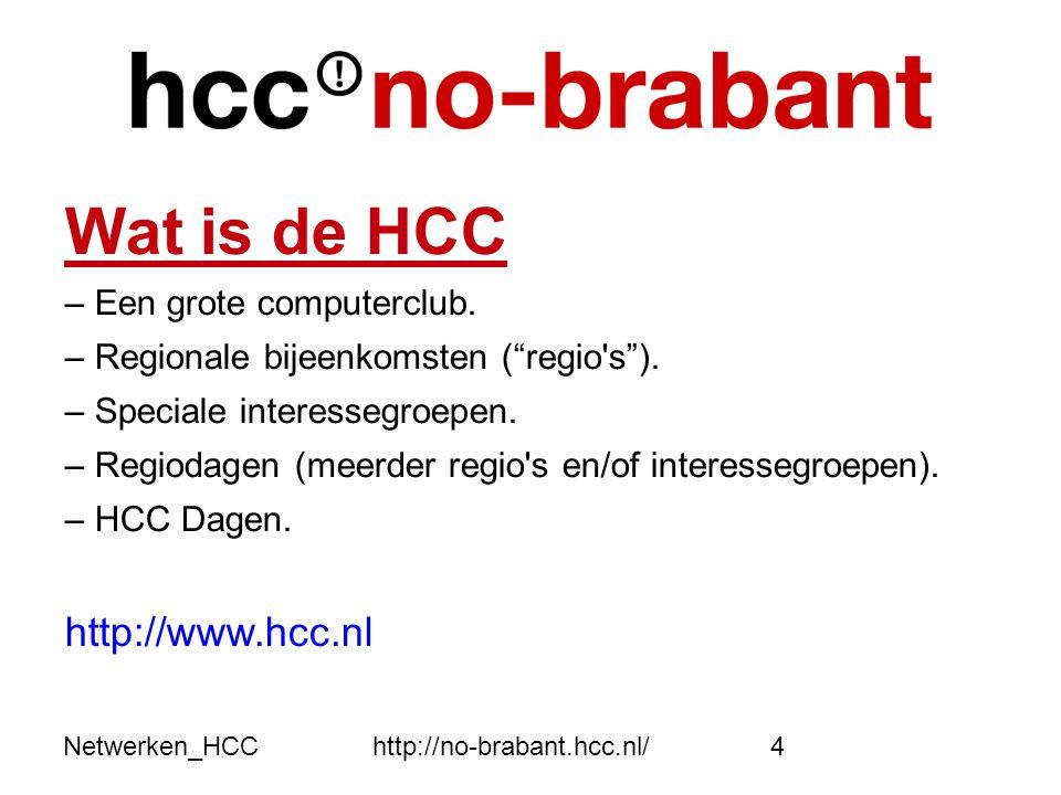 """Netwerken_HCChttp://no-brabant.hcc.nl/4 Wat is de HCC – Een grote computerclub. – Regionale bijeenkomsten (""""regio's""""). – Speciale interessegroepen. –"""