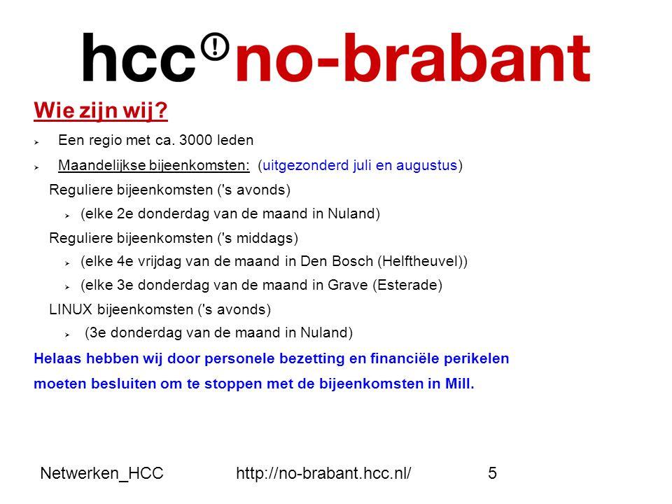 Netwerken_HCChttp://no-brabant.hcc.nl/5 Wie zijn wij?  Een regio met ca. 3000 leden  Maandelijkse bijeenkomsten: (uitgezonderd juli en augustus) Reg