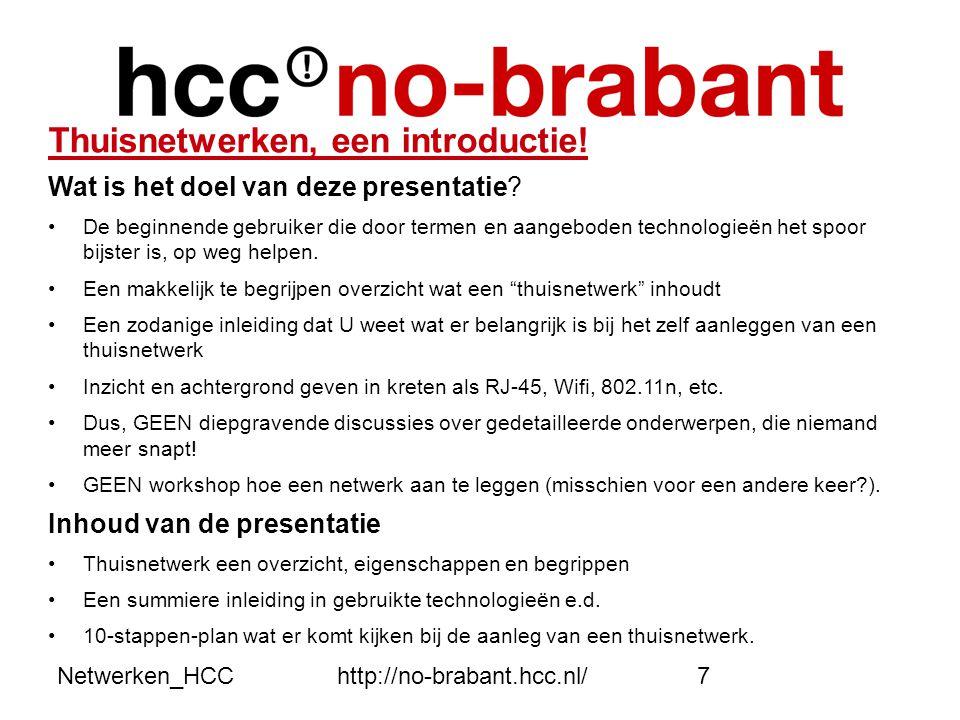 Netwerken_HCChttp://no-brabant.hcc.nl/7 Thuisnetwerken, een introductie! Wat is het doel van deze presentatie? •De beginnende gebruiker die door terme