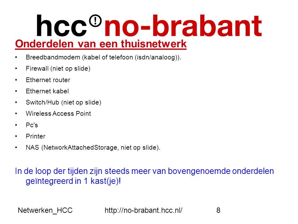 Netwerken_HCChttp://no-brabant.hcc.nl/8 Onderdelen van een thuisnetwerk •Breedbandmodem (kabel of telefoon (isdn/analoog)). •Firewall (niet op slide)