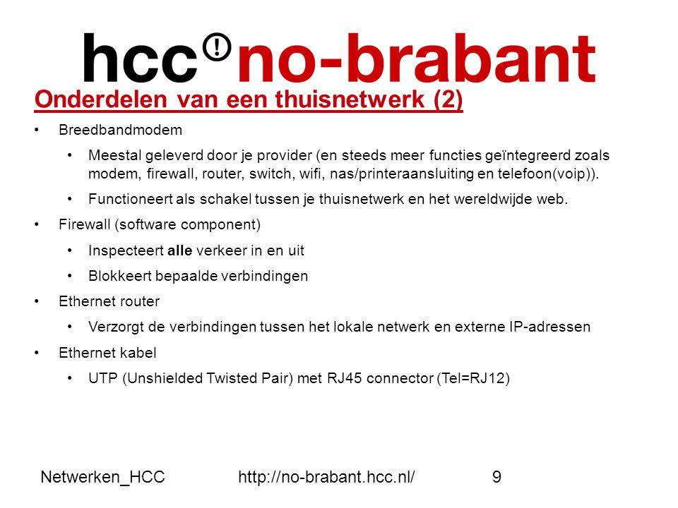 Netwerken_HCChttp://no-brabant.hcc.nl/9 Onderdelen van een thuisnetwerk (2) •Breedbandmodem • Meestal geleverd door je provider (en steeds meer functi