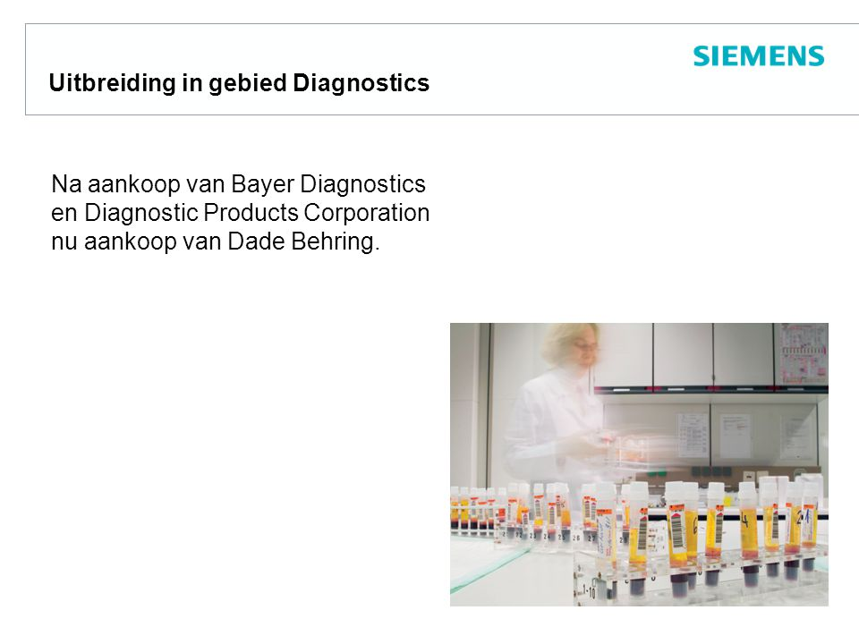 Uitbreiding in gebied Diagnostics Na aankoop van Bayer Diagnostics en Diagnostic Products Corporation nu aankoop van Dade Behring.
