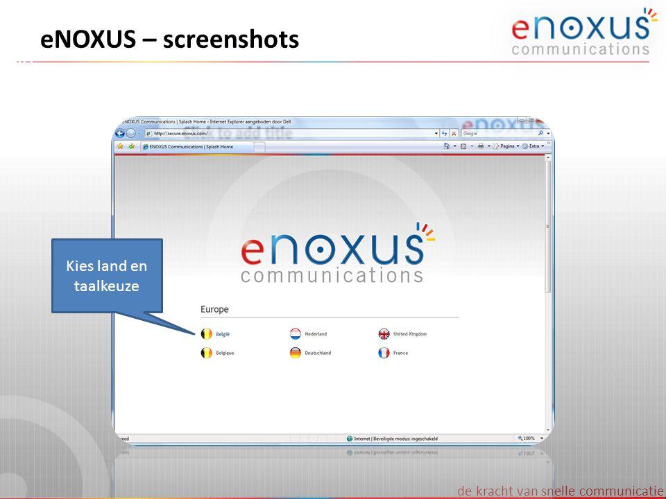 de kracht van snelle communicatie eNOXUS – screenshots Kies land en taalkeuze