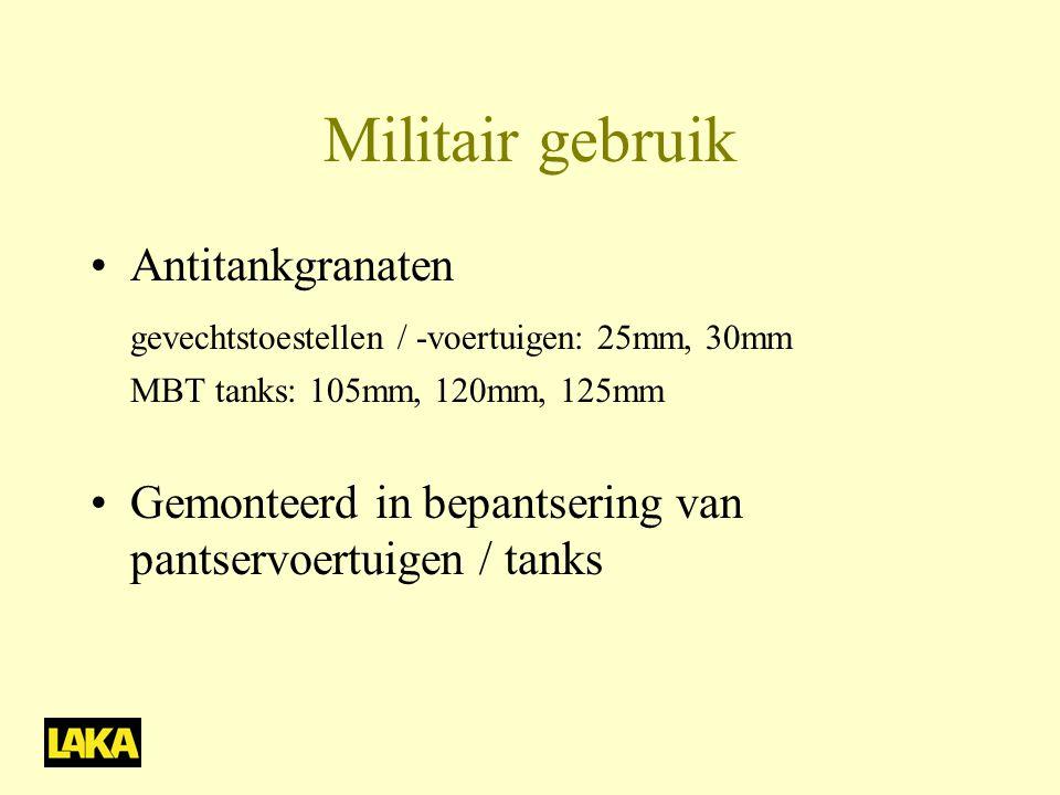 Militair gebruik •Antitankgranaten gevechtstoestellen / -voertuigen: 25mm, 30mm MBT tanks: 105mm, 120mm, 125mm •Gemonteerd in bepantsering van pantservoertuigen / tanks