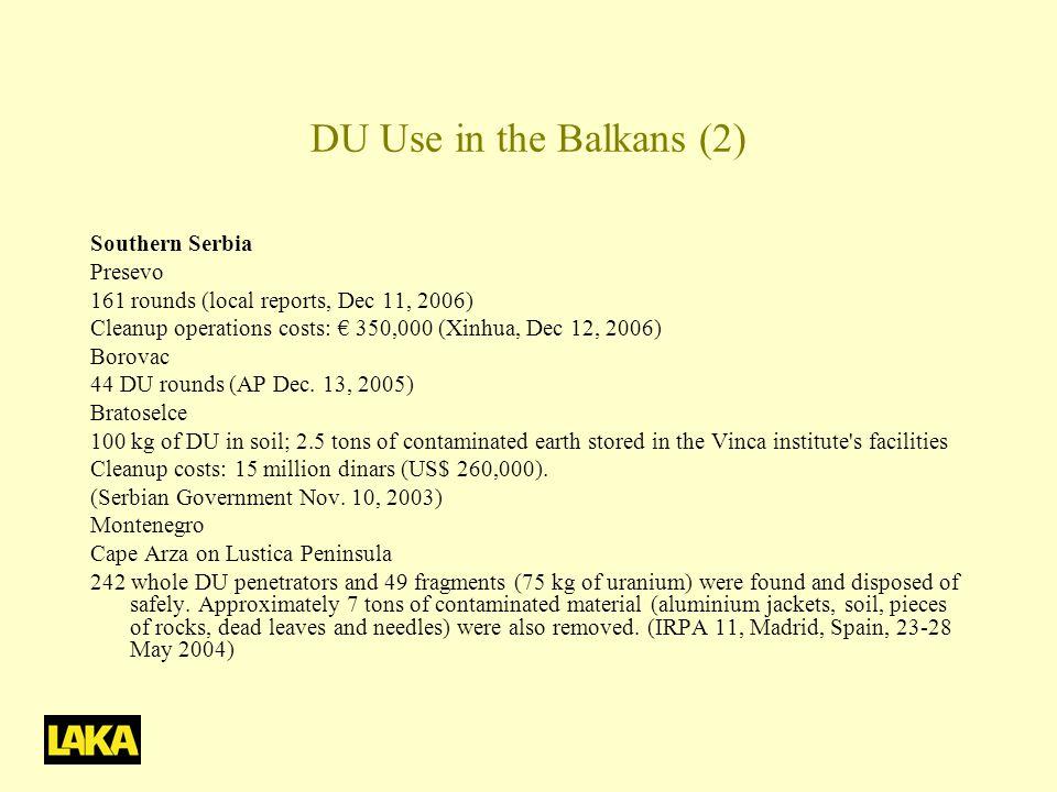 DU Use in the Balkans (2) Southern Serbia Presevo 161 rounds (local reports, Dec 11, 2006) Cleanup operations costs: € 350,000 (Xinhua, Dec 12, 2006) Borovac 44 DU rounds (AP Dec.