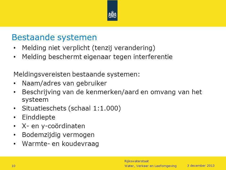 Rijkswaterstaat 10Water, Verkeer en Leefomgeving 3 december 2013 Bestaande systemen • Melding niet verplicht (tenzij verandering) • Melding beschermt