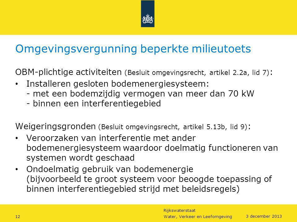 Rijkswaterstaat 12Water, Verkeer en Leefomgeving 3 december 2013 Omgevingsvergunning beperkte milieutoets OBM-plichtige activiteiten (Besluit omgeving
