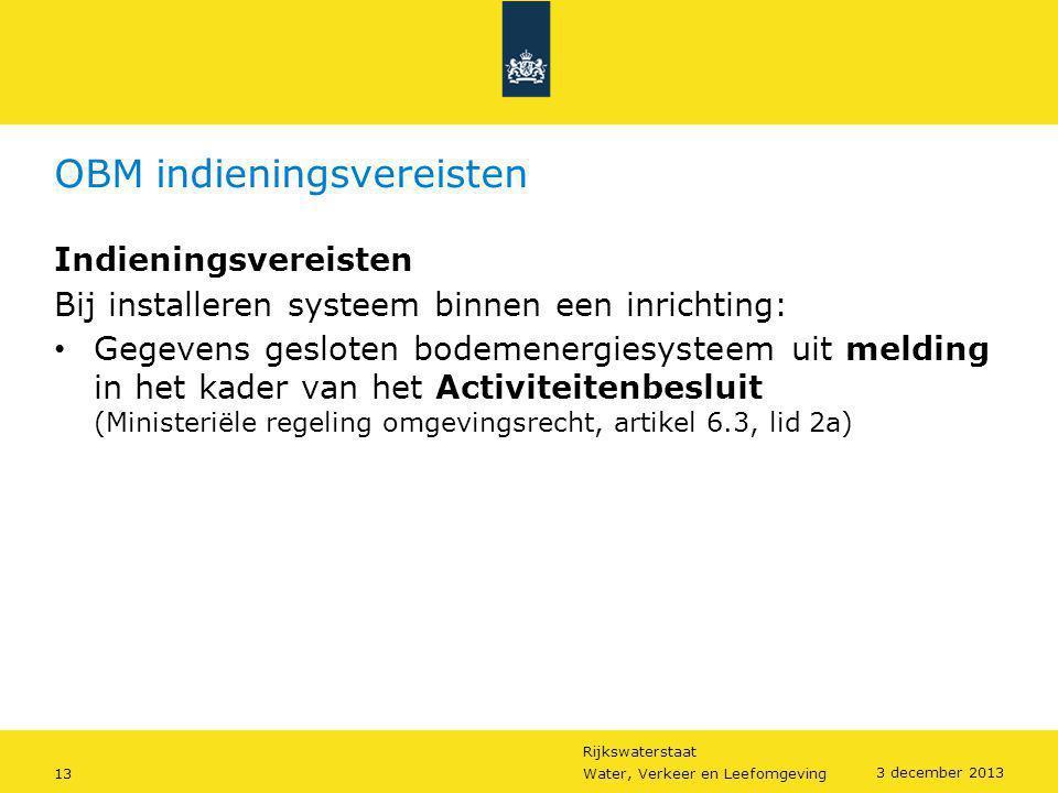 Rijkswaterstaat 13Water, Verkeer en Leefomgeving 3 december 2013 OBM indieningsvereisten Indieningsvereisten Bij installeren systeem binnen een inrich