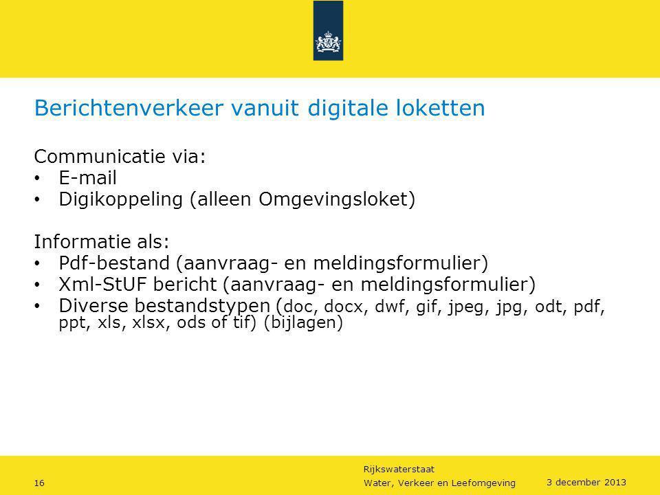 Rijkswaterstaat 16Water, Verkeer en Leefomgeving 3 december 2013 Berichtenverkeer vanuit digitale loketten Communicatie via: • E-mail • Digikoppeling