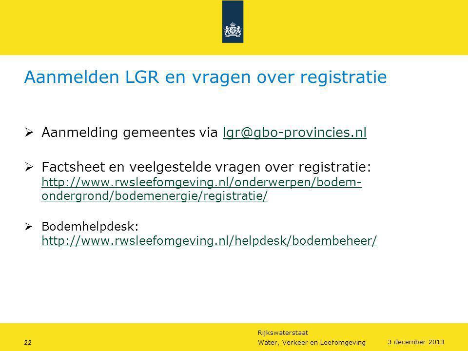 Rijkswaterstaat 22Water, Verkeer en Leefomgeving 3 december 2013 Aanmelden LGR en vragen over registratie  Aanmelding gemeentes via lgr@gbo-provincie