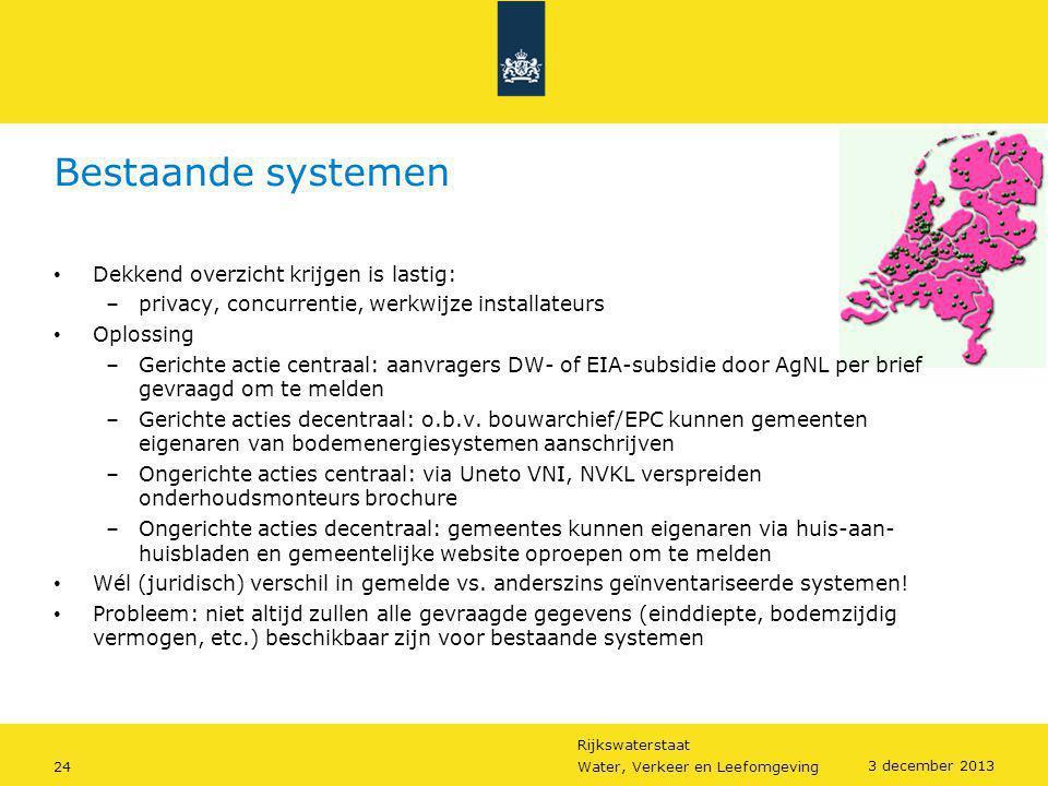 Rijkswaterstaat 24Water, Verkeer en Leefomgeving 3 december 2013 Bestaande systemen • Dekkend overzicht krijgen is lastig: –privacy, concurrentie, wer