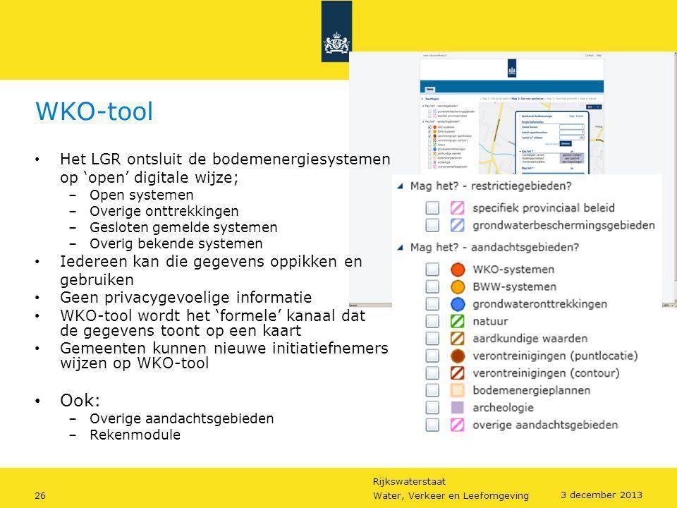 Rijkswaterstaat 26Water, Verkeer en Leefomgeving 3 december 2013 WKO-tool • Het LGR ontsluit de bodemenergiesystemen op 'open' digitale wijze; –Open s