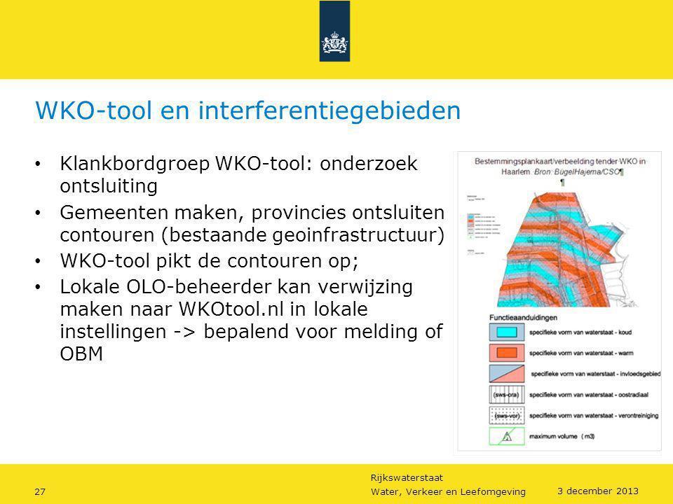Rijkswaterstaat 27Water, Verkeer en Leefomgeving 3 december 2013 WKO-tool en interferentiegebieden • Klankbordgroep WKO-tool: onderzoek ontsluiting •