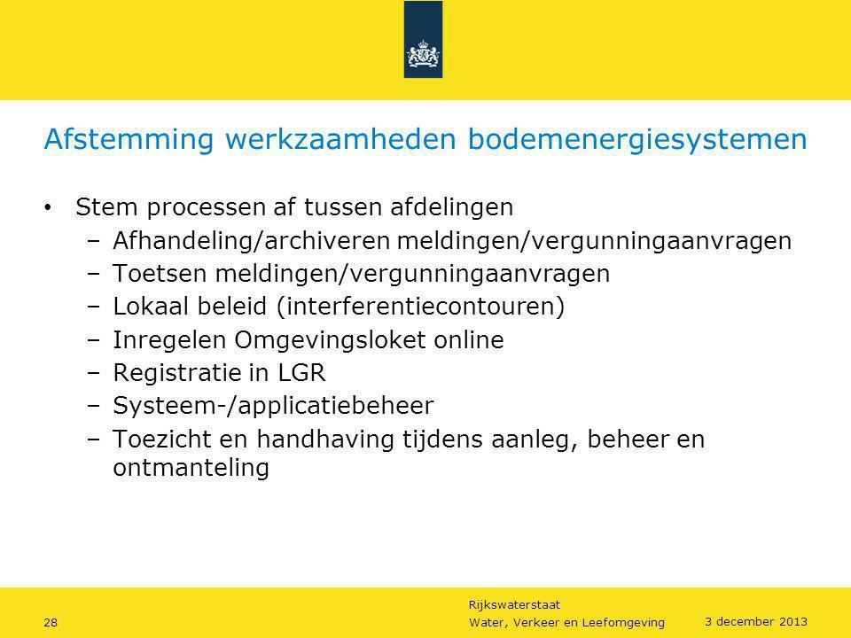 Rijkswaterstaat 28Water, Verkeer en Leefomgeving 3 december 2013 Afstemming werkzaamheden bodemenergiesystemen • Stem processen af tussen afdelingen –