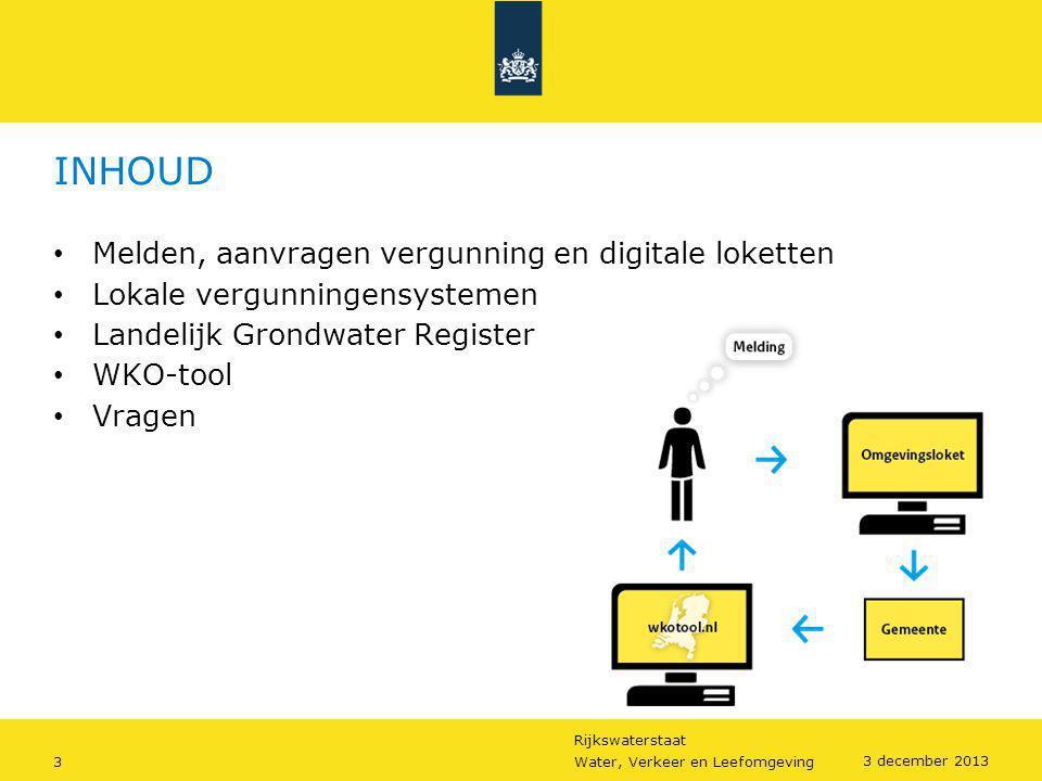 Rijkswaterstaat 3Water, Verkeer en Leefomgeving 3 december 2013 INHOUD • Melden, aanvragen vergunning en digitale loketten • Lokale vergunningensystem