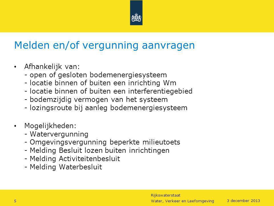 Rijkswaterstaat 5Water, Verkeer en Leefomgeving 3 december 2013 Melden en/of vergunning aanvragen • Afhankelijk van: - open of gesloten bodemenergiesy