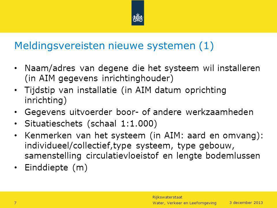 Rijkswaterstaat 7Water, Verkeer en Leefomgeving 3 december 2013 Meldingsvereisten nieuwe systemen (1) • Naam/adres van degene die het systeem wil inst