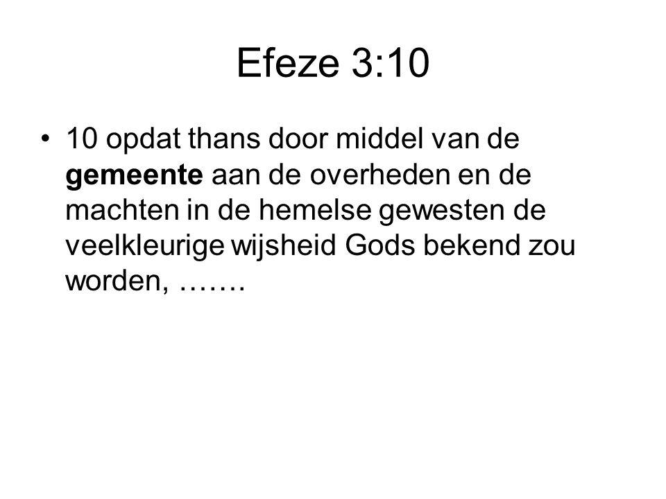 Efeze 3:10 •10 opdat thans door middel van de gemeente aan de overheden en de machten in de hemelse gewesten de veelkleurige wijsheid Gods bekend zou