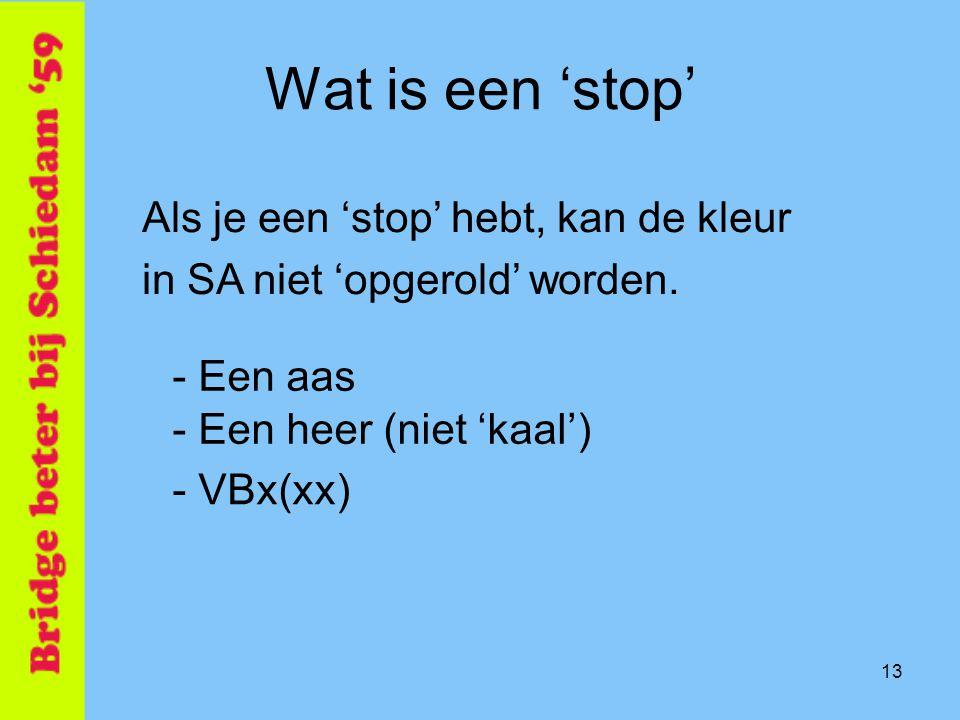 13 Wat is een 'stop' - Een aas Als je een 'stop' hebt, kan de kleur in SA niet 'opgerold' worden.