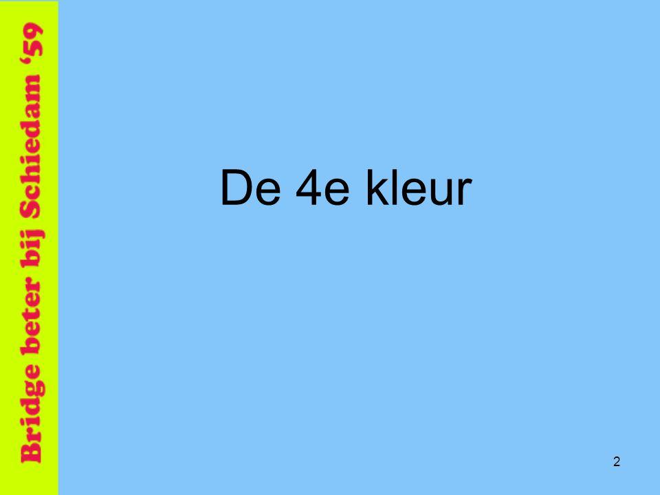33 3 ♠A B 4 3 ♥B 8 2 ♦H 7 ♣A 9 8 3 JijPartner 1♠1♠ 1♥1♥1♣1♣ 2♦2♦ We hebben 3 krt harten EN ruiten stop .