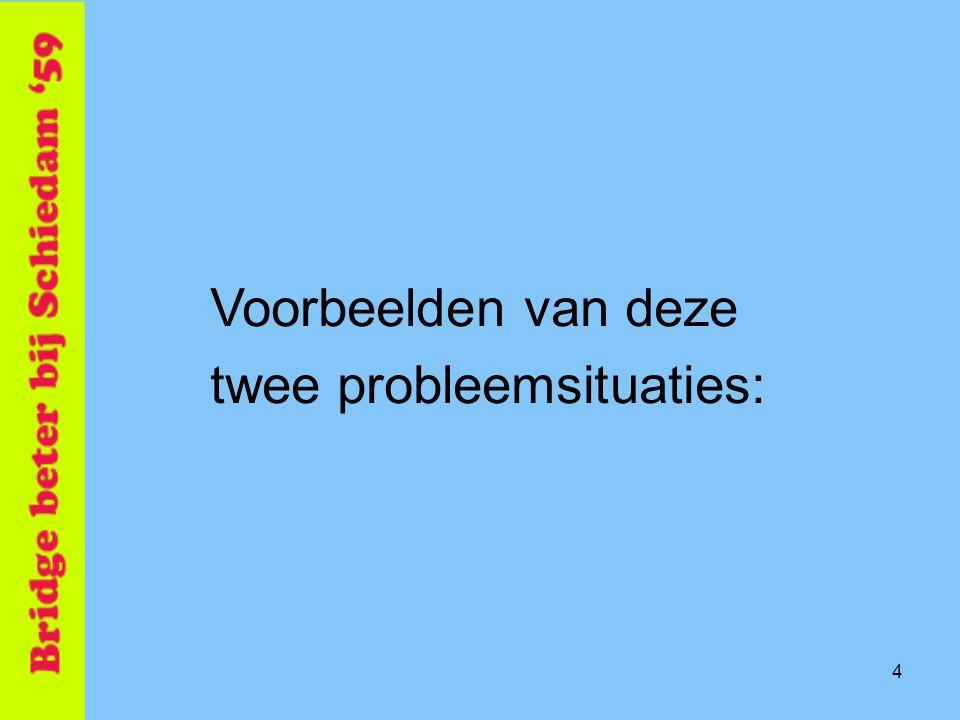 4 Voorbeelden van deze twee probleemsituaties:
