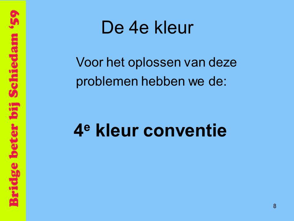 8 De 4e kleur Voor het oplossen van deze problemen hebben we de: 4 e kleur conventie