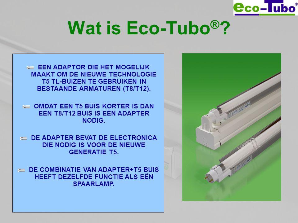 Wat is Eco-Tubo ® ? EEN ADAPTOR DIE HET MOGELIJK MAAKT OM DE NIEUWE TECHNOLOGIE T5 TL-BUIZEN TE GEBRUIKEN IN BESTAANDE ARMATUREN (T8/T12). OMDAT EEN T