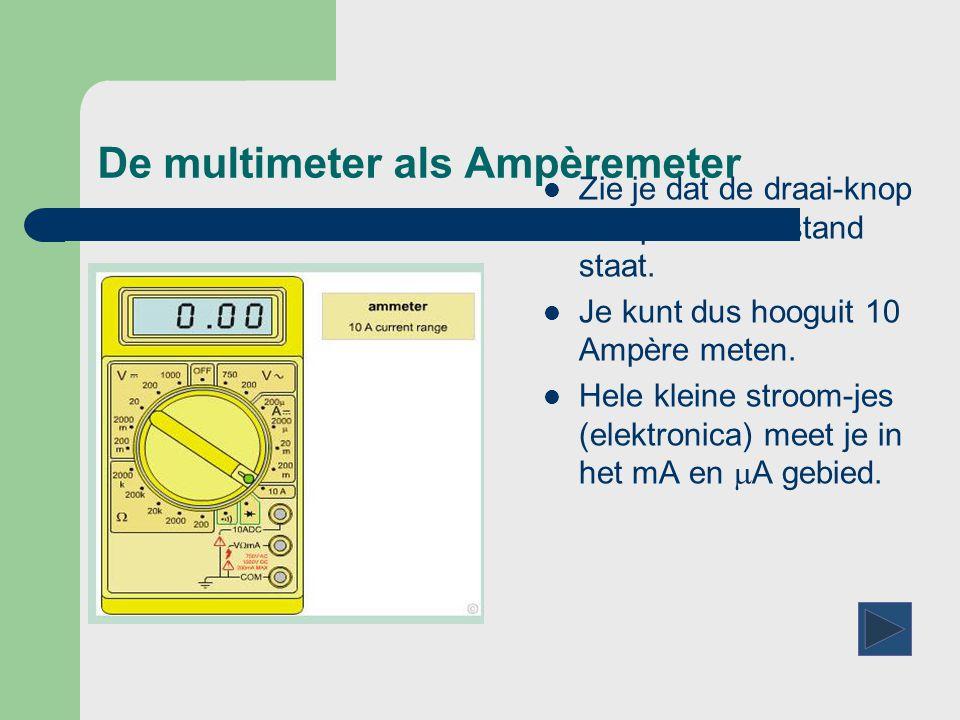 De multimeter als Ampèremeter  Zie je dat de draai-knop nu op de 10 A stand staat.