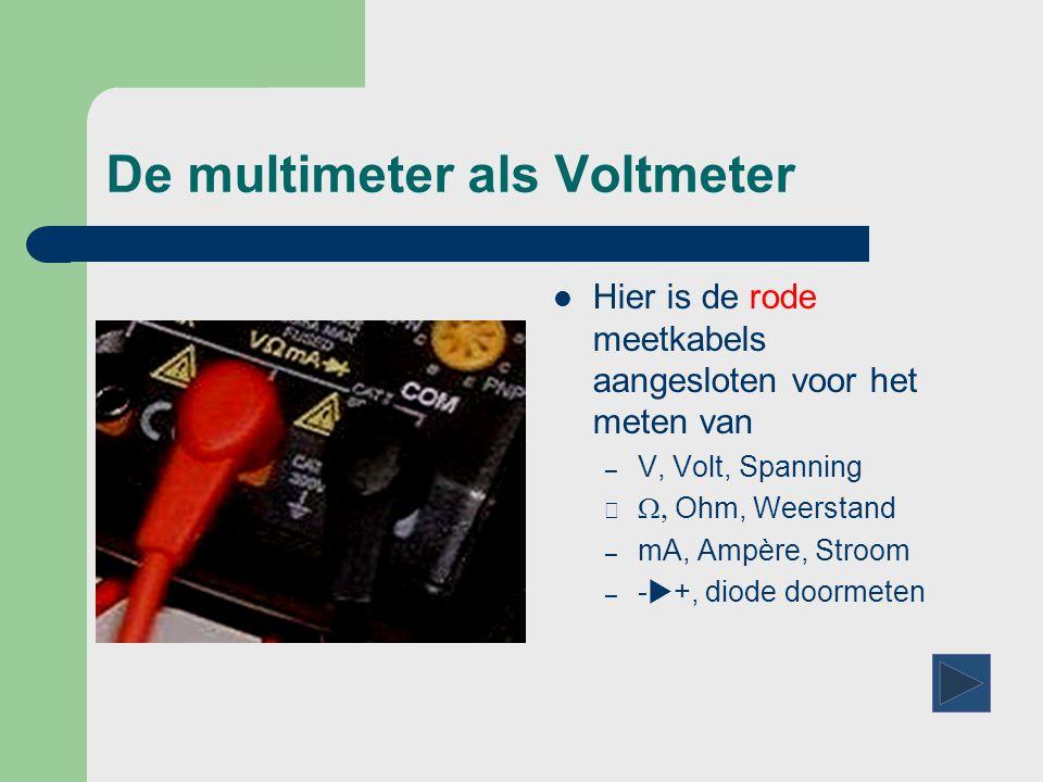 De multimeter als Voltmeter  De zwarte meet-kabel zit altijd in de COM aansluiting.