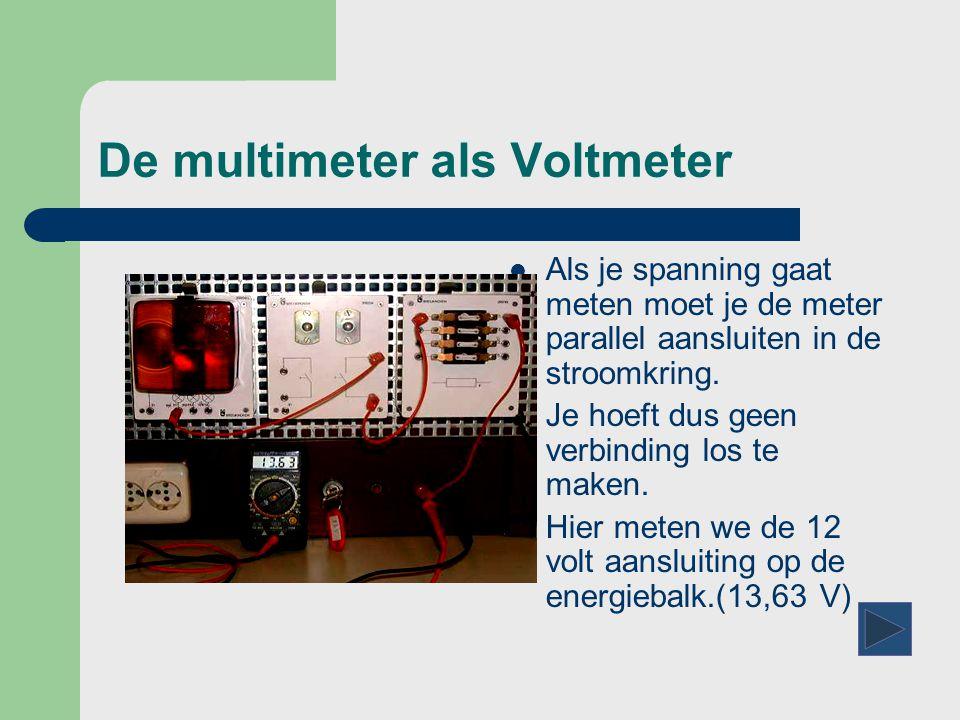 De multimeter als Voltmeter  Als je spanning gaat meten moet je de meter parallel aansluiten in de stroomkring.