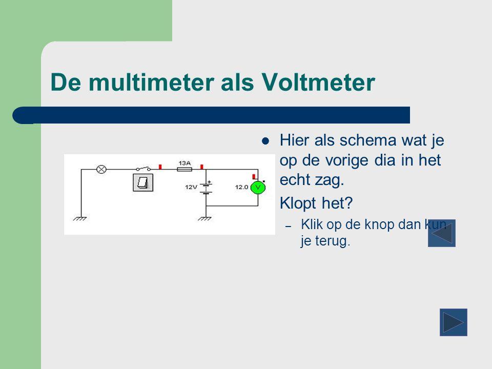 De multimeter als Voltmeter  Hier als schema wat je op de vorige dia in het echt zag.